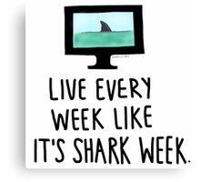30 Rock- Live Every Week Like It's Shark Week Canvas Print