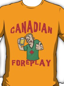 """Funny Canada """"Canadian Foreplay"""" T-Shirt T-Shirt"""