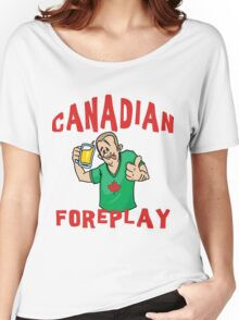 "Funny Canada ""Canadian Foreplay"" T-Shirt Women's Relaxed Fit T-Shirt"