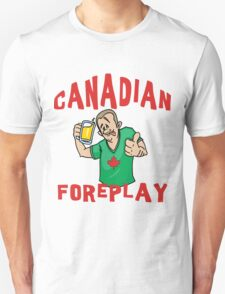 "Funny Canada ""Canadian Foreplay"" T-Shirt T-Shirt"