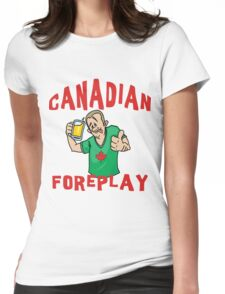 """Funny Canada """"Canadian Foreplay"""" T-Shirt Womens Fitted T-Shirt"""