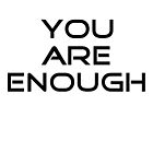 YOU ARE ENOUGH by ToopidTease