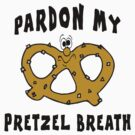 "Pretzels ""Pardon My Pretzel Breath"" by HolidayT-Shirts"