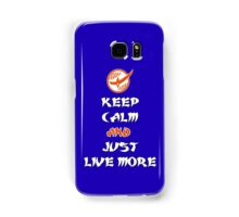 Keep Calm and Just Live More Samsung Galaxy Case/Skin