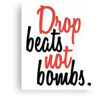DROP BEATS NOT BOMBS  Canvas Print