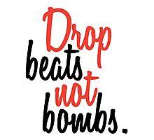 DROP BEATS NOT BOMBS  Photographic Print