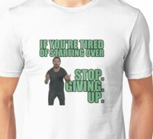 Stop giving up Unisex T-Shirt