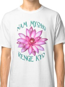"""""""Nam Myoho Renge Kyo""""  Classic T-Shirt"""