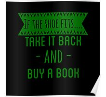 If The Shoe Fits... Take It Back And Buy A Book  Poster
