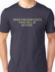 When Freedom Exists Unisex T-Shirt