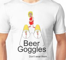 Beer goggles... don't wear them Unisex T-Shirt