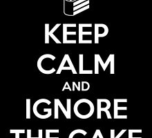 Keep Calm and Ignore the Cake by SpyScout