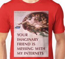 Your imaginary friend is messing with my internets Unisex T-Shirt