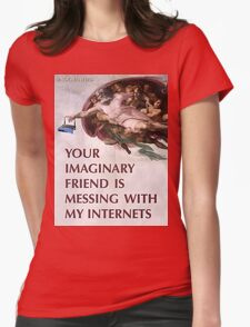 Your imaginary friend is messing with my internets Womens Fitted T-Shirt