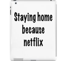 staying home because netflix  iPad Case/Skin