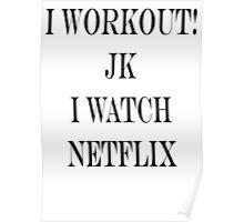i workout! jk i watch netflix  Poster
