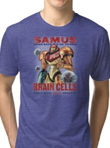 Samus says It's OK to kill brain cells Tri-blend T-Shirt