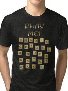 PLAY ME!  Tri-blend T-Shirt