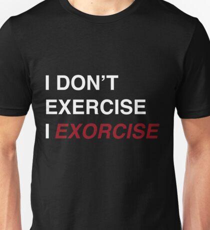 I Don't Exercise, I Exorcise Unisex T-Shirt