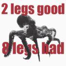 2 legs good, 8 legs bad by garykemble