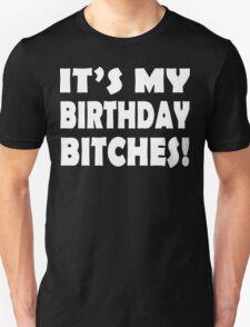 It's My Birthday Bitches!  Unisex T-Shirt