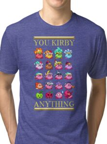 You Kirby Anything Tri-blend T-Shirt