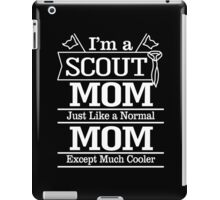 I'M A SCOUT MOM JUST LIKE A NORMAL MOM EXCEPT MUCH COOLER iPad Case/Skin