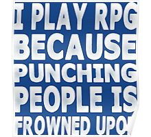 I Play RPG Because Punching People Is Frowned Upon Poster