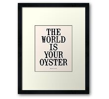 THE WORLD IS YOUR OYSTER Framed Print