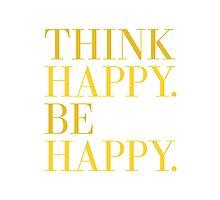 THINK HAPPY BE HAPPY Photographic Print