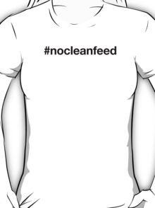 #nocleanfeed T-Shirt