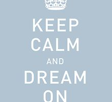 KEEP CALM & DREAM ON by TheLoveShop