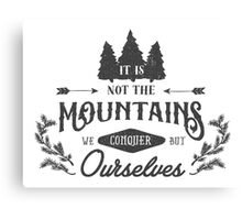 It's not the mountains we conquer Canvas Print