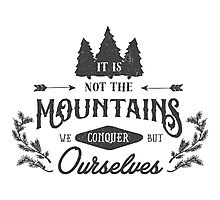 It's not the mountains we conquer Photographic Print
