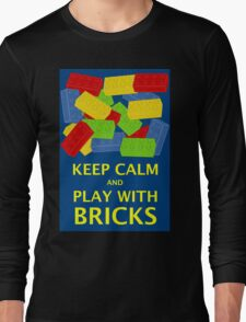 KEEP CALM AND PLAY WITH BRICKS Long Sleeve T-Shirt