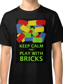 KEEP CALM AND PLAY WITH BRICKS Classic T-Shirt