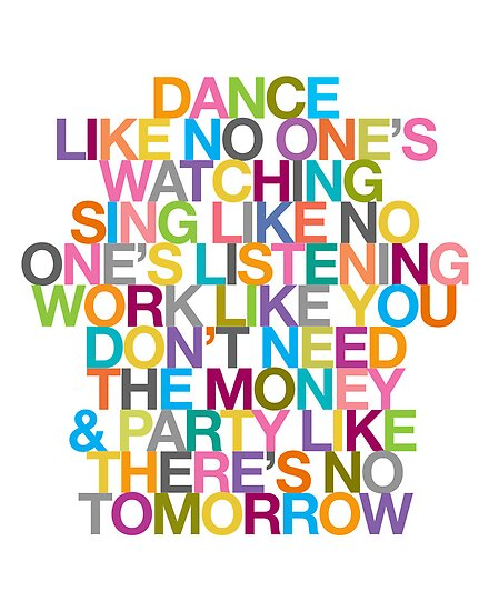 DANCE LIKE THERE'S NO TOMORROW by TheLoveShop