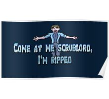 Come at me scrublord, I'm ripped. Poster