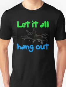 Let It All Hang Out - T Shirt T-Shirt