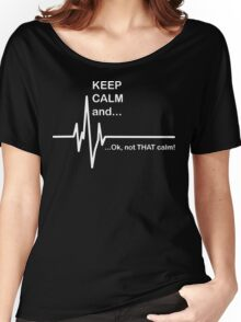 Keep Calm and...Not That Calm  Women's Relaxed Fit T-Shirt