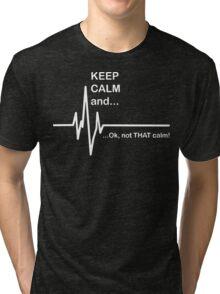 Keep Calm and...Not That Calm  Tri-blend T-Shirt