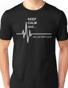 Keep Calm and...Not That Calm  Unisex T-Shirt