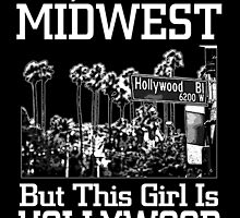 I MAY LIVE IN THE MIDWEST BUT THIS GIRL IS HOLLYWOOD by fandesigns
