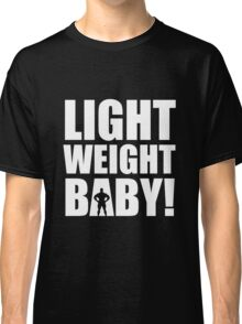 Light Weight Baby! Classic T-Shirt