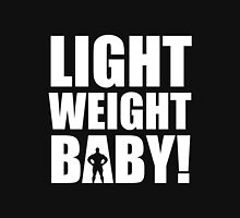 Light Weight Baby! Unisex T-Shirt