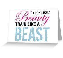 Look Like A Beauty, Train Like A Beast Greeting Card