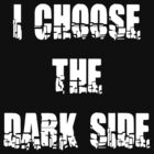 "Funny ""I Choose The Dark Side"" Dark by T-ShirtsGifts"