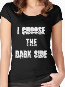 "Funny ""I Choose The Dark Side"" Dark Women's Fitted Scoop T-Shirt"