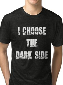 "Funny ""I Choose The Dark Side"" Dark Tri-blend T-Shirt"
