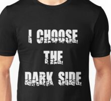 "Funny ""I Choose The Dark Side"" Dark Unisex T-Shirt"
